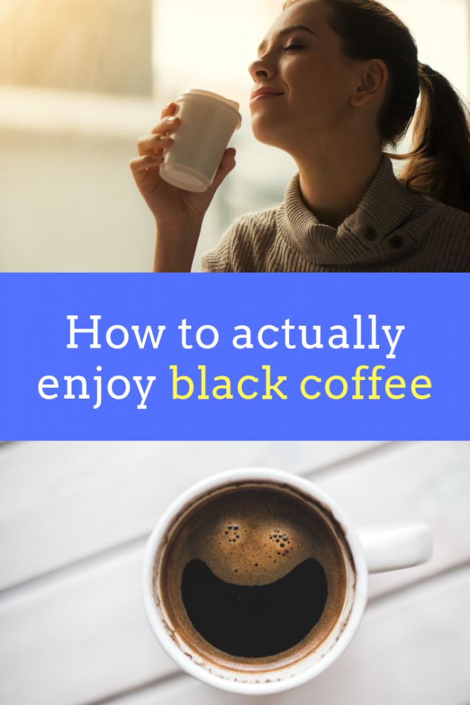 How to drink black coffee (and actually enjoy it)