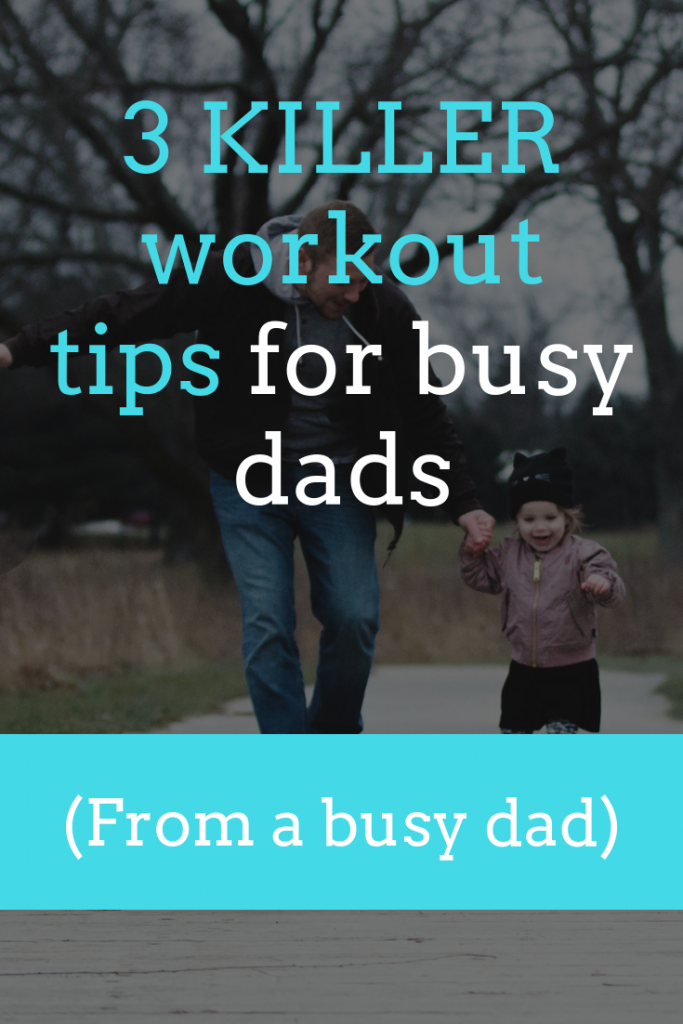 My best workout tips for busy dads (from a busy dad!)