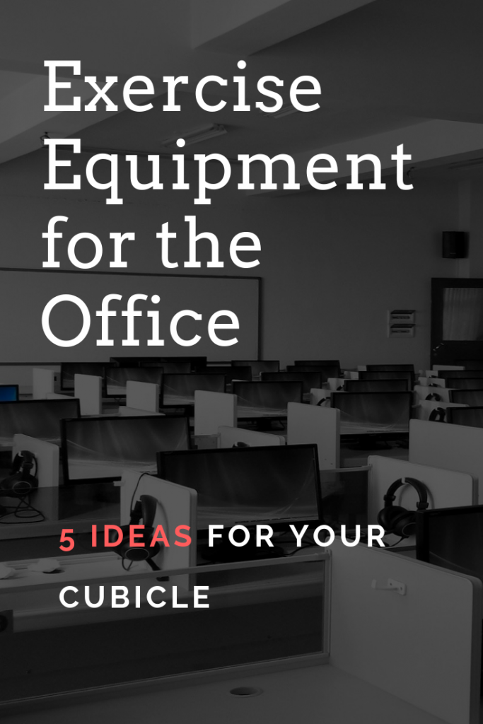 The 5 Pieces of Exercise Equipment Every Cubicle Needs