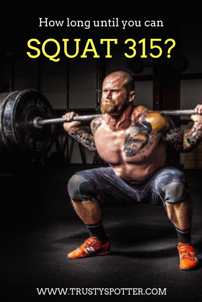 How long does it take to squat 315+? Is it impressive?